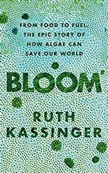 Bloom From Food To Fuel The Epic Story Of How Algae Can Save Our World