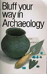 Bluff Your Way In Archaeology