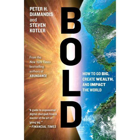 Bold How To Go Big Create Wealth And Impact The World (ePUB/PDF)