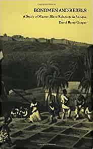 Bondmen And Rebels A Study Of Master Slave Relations In Antigua ...