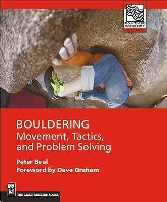 Bouldering Movement Tactics And Problem Solving Mountaineers Outdoor Expert