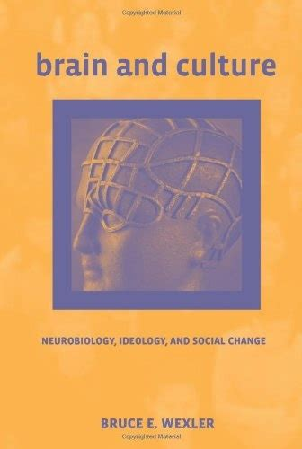 Brain And Culture Neurobiology Ideology And Social Change A Bradford Book