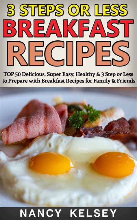 Breakfast Recipes 50 Delicious Super Easy Healthy 3 Steps Or Less Breakfast Recipes For Family Friends