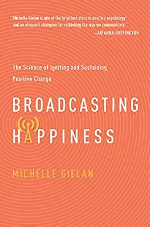 Broadcasting Happiness The Science Of Igniting And Sustaining Positive Change