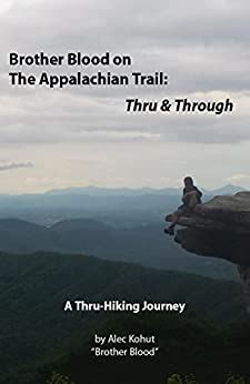 Brother Blood On The Appalachian Trail Thru Through A Thruhiking Journey