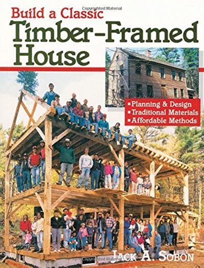 Build A Classic Timber Framed House Planning And Design Traditional Materials Affordable Methods