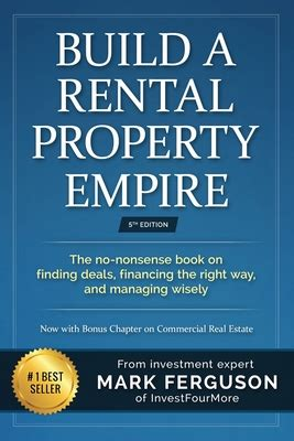 Build A Rental Property Empire The Nononsense Book On Finding Deals Financing The Right Way And Managing Wisely