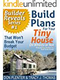 Build Plans For Your Tiny House That Wont Break Your Budget Builder Reveals Series Book 1