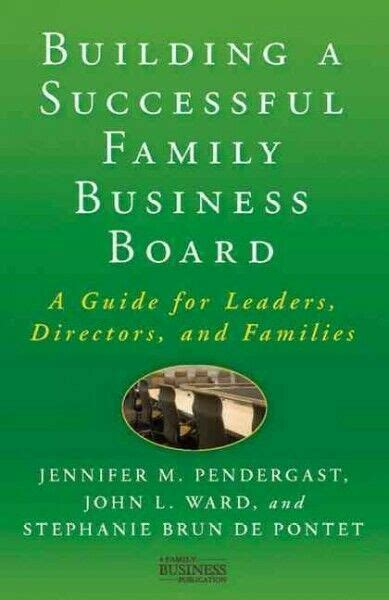 Building A Successful Family Business Board A Guide For Leaders Directors And Families A Family Business Publication