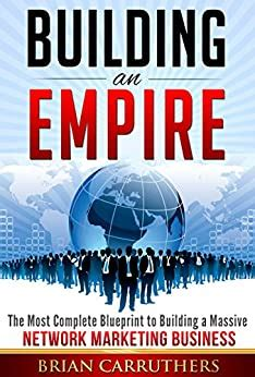 Building An Empire The Most Complete Blueprint To Building A Massive Network Marketing Business