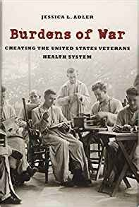 Burdens Of War Creating The United States Veterans Health System Reconfiguring American Political History