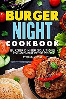 Burger Night Cookbook Burger Dinner Solutions For Any Night Of The Week
