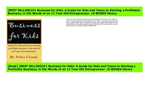 Business For Kids A Guide For Kids And Teens To Starting A Profitable Business In The Words Of An 11 Year Old Entrepreneur