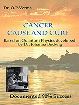 Cancer Cause And Cure Based On Quantum Physics Developed By Dr Johanna Budwig English Edition