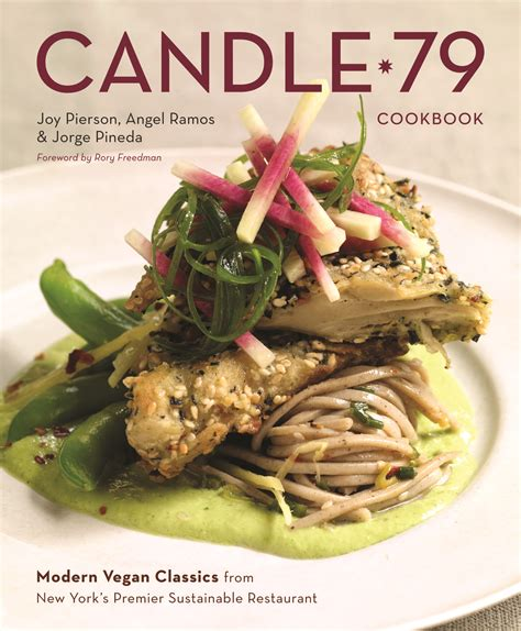 Candle 79 Cookbook Modern Vegan Classics From New Yorks Premier Sustainable Restaurant