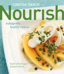 Canyon Ranch Nourish Indulgently Healthy Cuisine