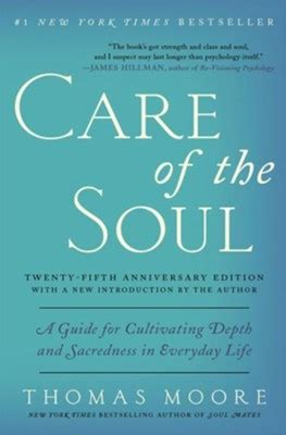 Care Of The Soul Twenty Fifth Anniversary Edition A Guide For Cultivating Depth And Sacredness In Everyday Life