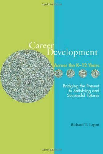 Career Development Across The K16 Years Bridging The Present To Satisfying And Successful Futures