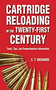 Cartridge Reloading In The Twentyfirst Century Tools Tips And Comprehensive Information English Edition