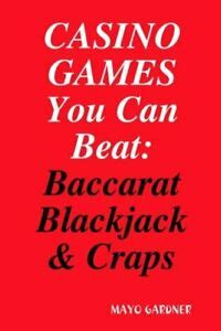 Casino Games You Can Beat Baccarat Blackjack Craps By Mayo Gardner 20081016