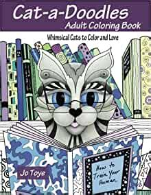 Cat A Doodles Adult Coloring Book Whimsical Cats To Color And Love Volume 1