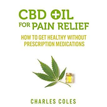 Cbd Oil For Pain Relief How To Get Healthy Without Prescription Medications