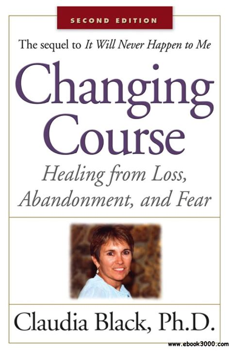 Changing Course Healing From Loss Abandonment And Fear