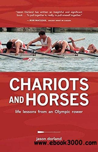 Chariots And Horses Life Lessons From An Olympic Rower English Edition