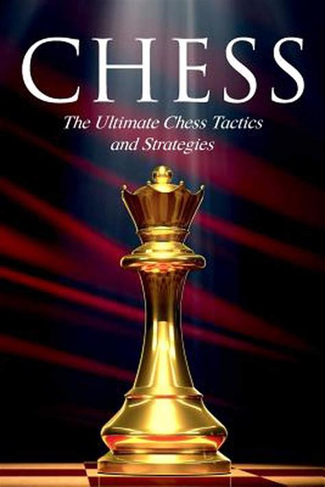 Chess The Ultimate Chess Tactics And Strategies