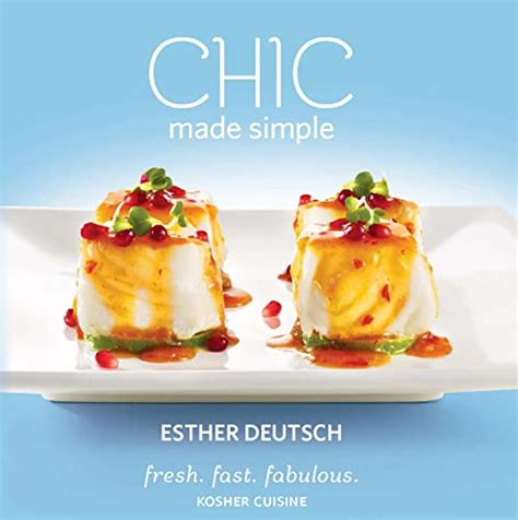 Chic Made Simple Fresh Fast Fabulous Kosher Cuisine