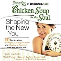 Chicken Soup For The Soul Shaping The New You 31 Stories About The Gym Liking Yourself And Having A Partner