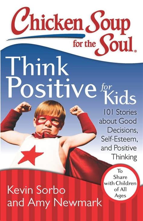 Chicken Soup For The Soul Think Positive For Kids 101 Stories About Good Decisions Selfesteem And Positive Thinking