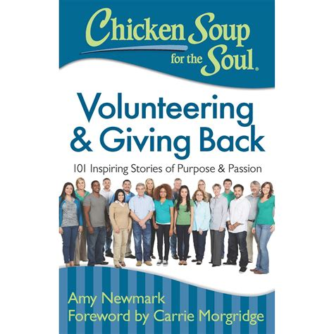Chicken Soup For The Soul Volunteering Giving Back 101 Inspiring Stories Of Purpose And Passion