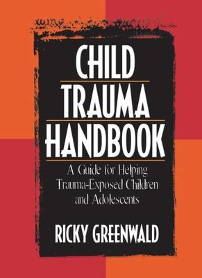 Child Trauma Handbook A Guide For Helping TraumaExposed Children And Adolescents