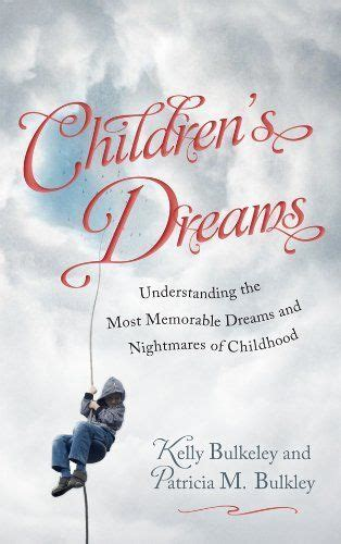 Childrens Dreams Understanding The Most Memorable Dreams And Nightmares Of Childhood