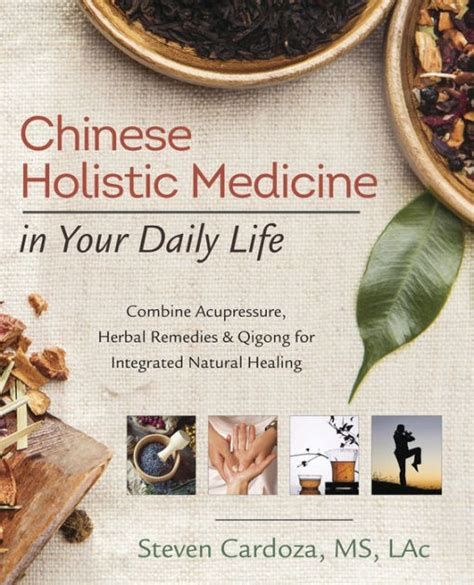 Chinese Holistic Medicine In Your Daily Life Combine Acupressure Herbal Remedies Qigong For Integrated Natural Healing