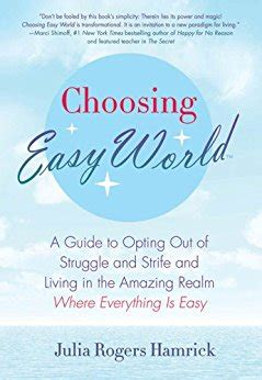Choosing Easy World A Guide To Opting Out Of Struggle And Strife And Living In The Amazing Realm Where Everything Is Easy