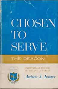 Chosen To Serve The Deacon A Practical Manual For The Operation Of The Board Of Deacons In The Presbyterian Church In The United States