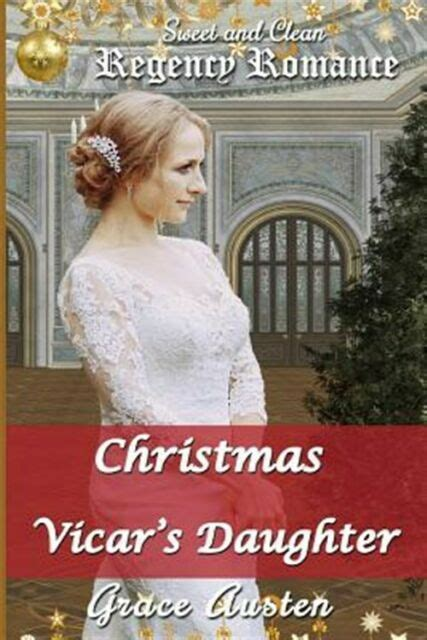 Christmas And The Vicars Daughter Sweet Clean Regency Romance