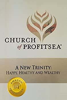 Church Of Profitsea A New Trinity Happy Healthy And Wealthy
