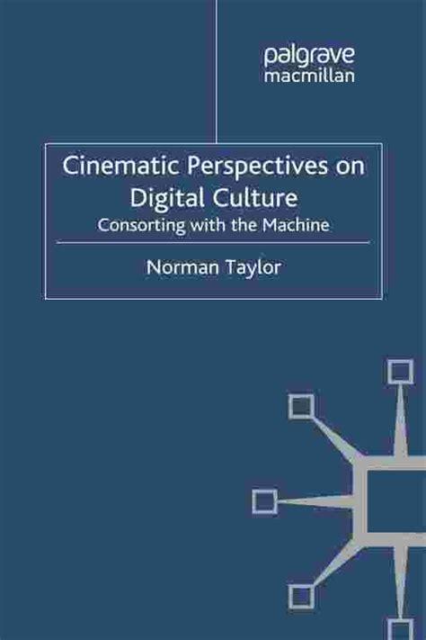 Cinematic Perspectives On Digital Culture Taylor Norman (ePUB/PDF)