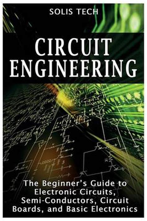 Circuit Engineering The Beginner S Guide To Electronic Circuits ...