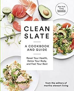Clean Slate A Cookbook And Guide Reset Your Health Detox Your Body And Feel Your Best