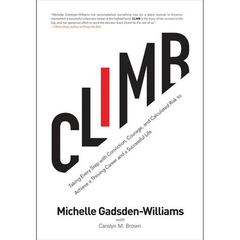 Climb Taking Every Step With Conviction Courage And Calculated Risk To Achieve A Thriving Career And A Successful Life