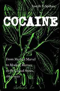 Cocaine From Medical Marvel To Modern Menace In The United States 1884 1920 Studies In Industry And Society