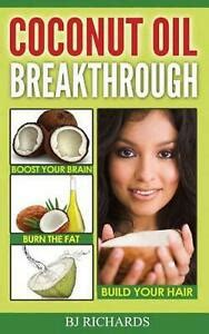 Coconut Oil Breakthrough Boost Your Brain Burn The Fat Build Your Hair