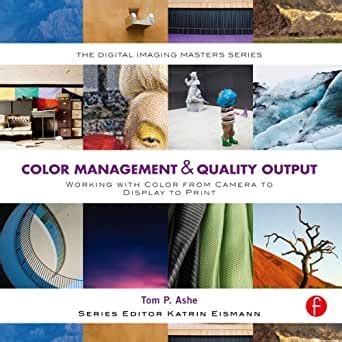 Color Management And Quality Output Working With Color From Camera To Display To Print