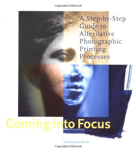 Coming Into Focus A Step By Step Guide To Alternative Photographic Printing Processes