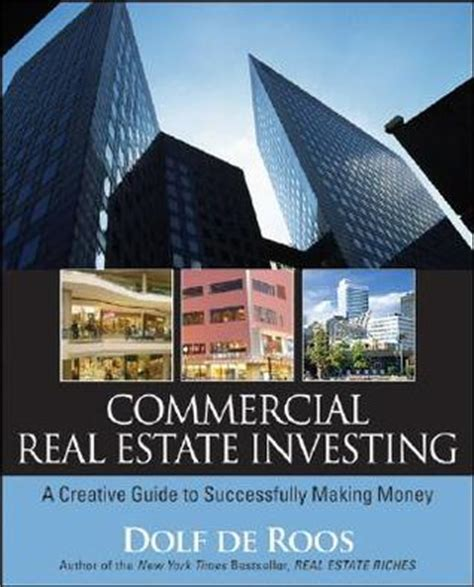 Commercial Real Estate Investing A Creative Guide To Succesfully Making Money