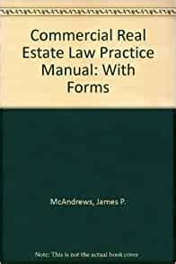 Commercial Real Estate Law Practice Manual With Forms